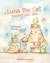 Nathasha Pilotte et Jean-Pierre Morin - Luna The Cat Doesn't Like That.