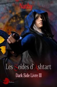 Nathy - Dark-Side, les Séides d'Ashtart - Livre 3.