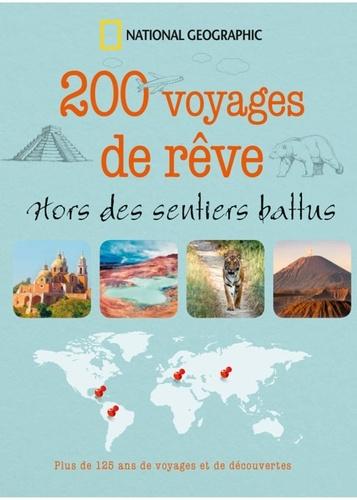 National Geographic - 200 voyages de rêve - Hors des sentiers battus.