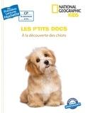National Geographic Kids et Mathilde Paris - Les p'tits docs - A la découverte des chiots.