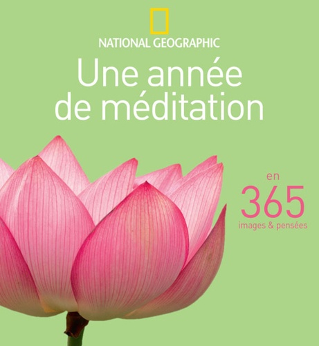 National Geographic - Une année de méditation en 365 images & pensées.