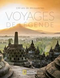 National Geographic - Voyages de légende - 130 ans de découvertes.