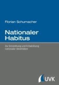Nationaler Habitus - Zur Entstehung und Entwicklung nationaler Identitäten.