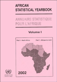 Nations Unies - African statistical yearbook ; Annuaire Statistique pour l'Afrique 2002 - Volume 1 :  Part 1, North Africa ; Partie 1, Afrique du Nord.