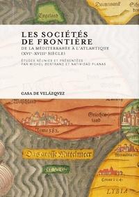 Natividad Planas et Michel Bertrand - Les sociétés de frontière - De la Méditerranée à l'Atlantique.