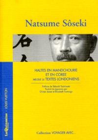 Natsume Sôseki - Haltes en Mandchourie et en Corée. précédé de Textes londoniens.