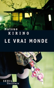Natsuo Kirino - Le vrai monde.
