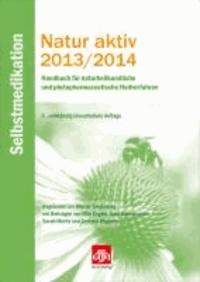 Natur aktiv 2013/2014 - Selbstmedikation - Handbuch für naturheilkundliche und phytopharmazeutische Heilverfahren.