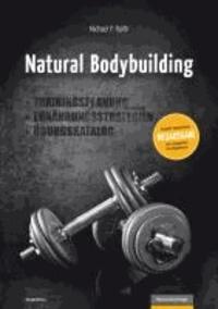 Natural Bodybuilding - Trainingsplanung, Ernährungsstrategien, Übungskatalog.