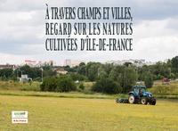 A travers champs et villes, regards sur les natures cultivées dIle-de-France.pdf