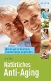 Natürliches Anti-Aging - Wie Sie mit der Kraft Ihrer Hormone länger jung bleiben.