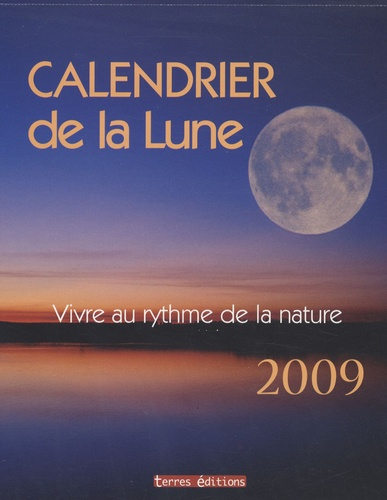 Yannick Van Belleghem et  Naumann & Göbel - Calendrier de la Lune 2009 - Vivre au rythme de la nature.