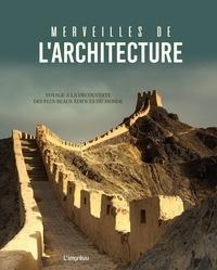 Naumann & Göbel - Merveilles de l'architecture - Voyage à la découverte des plus beaux édifices du monde.