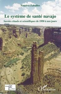 Nausica Zaballos - Le système de santé navajo - Savoirs rituels et scientifiques de 1950 à nos jours.