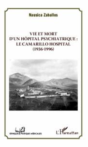Nausica Zaballos - Vie et mort d'un hôpital psychiatrique : le Camarillo Hospital (1936-1996).