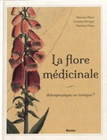 Nausicaa Noret et Caroline Stévigny - La flore médicinale - Thérapeutique ou toxique ?.