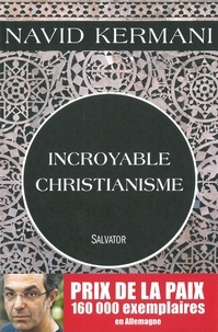 Incroyable christianisme - Navid Kermani |