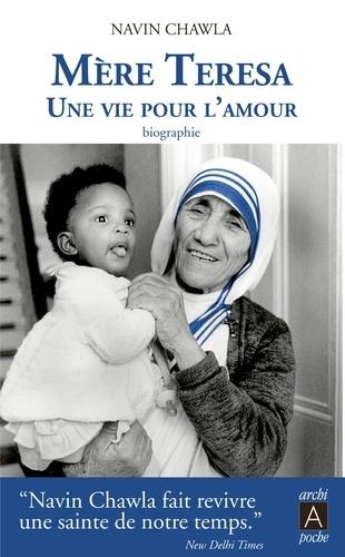Navin Chawla - Mère Teresa - Une vie pour l'amour.