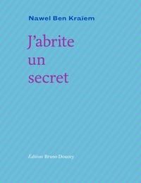 Nawel Ben Kraïem - J'abrite un secret.