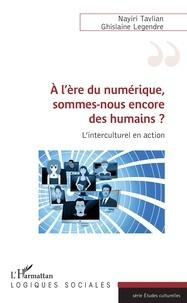 Nayiri Tavlian et Ghislaine Legendre - A l'ère du numérique, sommes-nous encore des humains ? - L'interculturel en action.