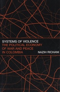 Nazih Richani - Systems of Violence - The Political Economy of War and Peace in Colombia.