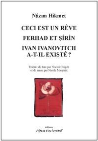 Nâzim Hikmet - Ceci est un rêve ; Ferhad et Sirin ; Ivan Ivanovitch a-t-il existé ?.