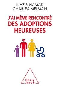 Nazir Hamad et Charles Melman - J'ai même rencontré des adoptions heureuses - Réflexions sur la filiation adoptive.