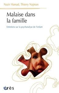 Nazir Hamad et Thierry Najman - Malaise dans la famille - Entretiens sur la psychanalyse de l'enfant.
