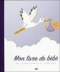 ND Editions - Mon livre de bébé - De la naissance à cinq ans.