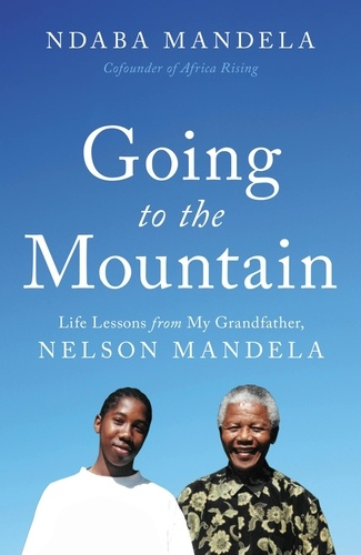 Going to the Mountain. Life Lessons from My Grandfather, Nelson Mandela