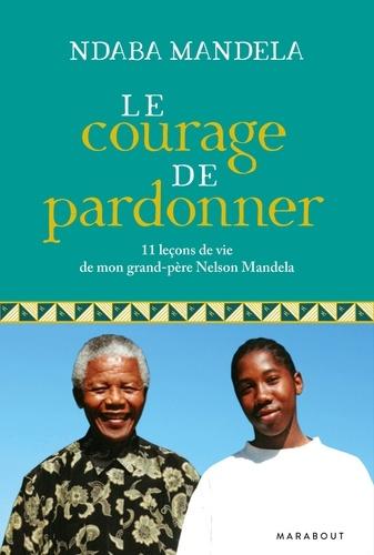 Le courage de pardonner. 11 leçons de vie de mon grand-père, Nelson Mandela