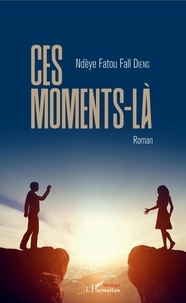 Ndèye Fatou Fall Dieng - Ces moments-là.