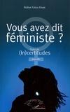 Ndèye Fatou Kane - Vous avez dit féministe ? - Suivi de (In)certitudes. Nouvelle.