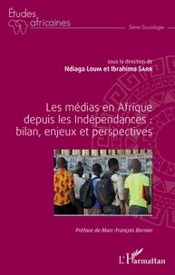 Ndiaga Loum et Ibrahima Sarr - Les médias en Afrique depuis les Indépendances : bilan, enjeux et perspectives.