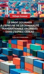 Free it ebooks téléchargement gratuit Le droit douanier à l'épreuve de la criminalité transnationale organisée dans l'espace CEDEAO  (Litterature Francaise) par Ndiaga Soumaré