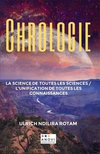 Ndilira rota Ulrich - CHROLOGIE: La Science de toutes les sciences / L'unification de toutes les connaissances.