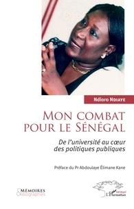 Ndioro Ndiaye - Mon combat pour le Sénégal - De l'université au coeur des politiques publiques.