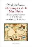 Neal Ascherson - Chroniques de la Mer Noire - Berceau de la civilisation et de la barbarie de Périclès à Poutine.