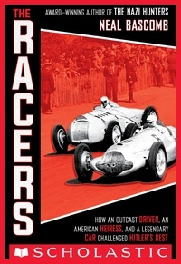 Neal Bascomb - The Racers: How an Outcast Driver, an American Heiress, and a Legendary Car Challenged Hitler's Best (Scholastic Focus).