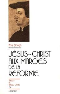 Neal Blough - Jésus-Christ aux marges de la Réforme.