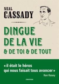 Neal Cassady - Dingue de la vie et de toi et de tout - Lettres 1951-1968.
