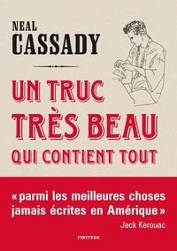 Neal Cassady - Un truc très beau qui contient tout - Lettres 1944-1950.