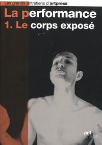 Neal David Benezra et Sylvie Dupuis - La performance - Tome 1, Le corps exposé.