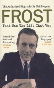 Neal Hegarty - Frost - That Was The Life That Was - The Authorised Biography.