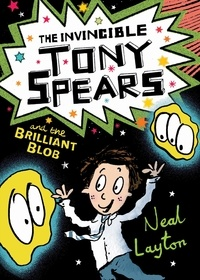 Neal Layton - The Invincible Tony Spears and the Brilliant Blob - Book 2.