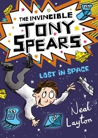 Neal Layton - The Invincible Tony Spears: Lost in Space - Book 3.