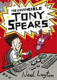 Neal Layton - The Invincible Tony Spears - Book 1.