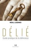 Neal Lozano - Délié - Guide pratique de la délivrance.
