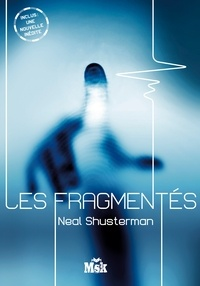 Neal Shusterman - Les Fragmentés Tome 1 : .