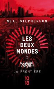 Neal Stephenson - Les deux mondes Tome 2 : La frontière.